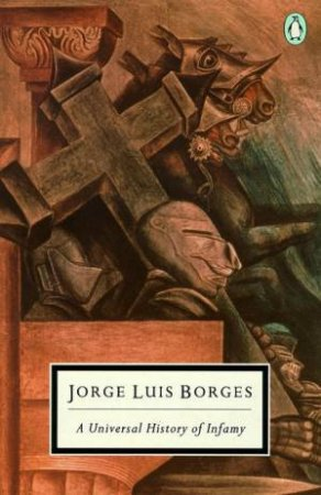 Penguin Modern Classics: A Universal History of Infamy by Jorge Luis Borges