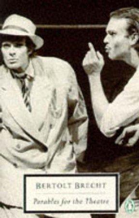 Penguin Modern Classics: Parables for the Theatre by Bertolt Brecht
