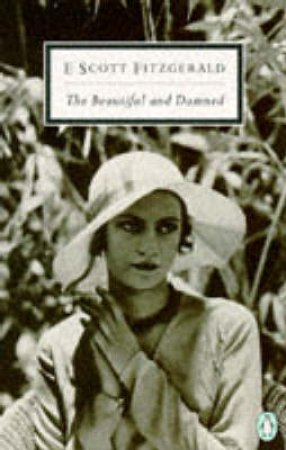 Penguin Modern Classics: The Beautiful & Damned by F Scott Fitzgerald