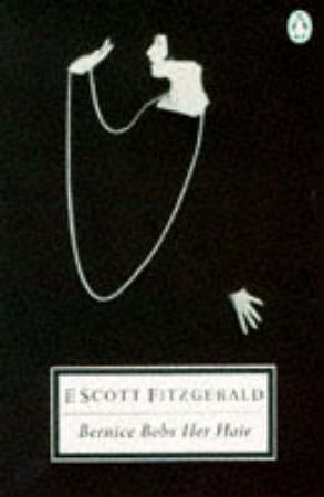 Penguin Modern Classics: Bernice Bobs Her Hair by F Scott Fitzgerald
