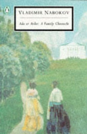 Penguin Modern Classics: Ada Or Ardor: A Family Chronicle by Vladimir Nabokov