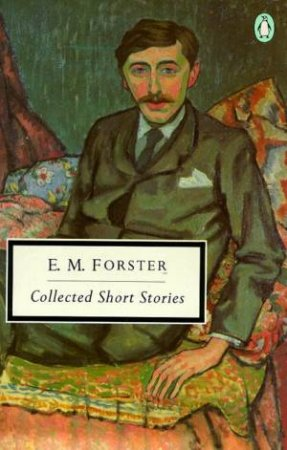 Penguin Modern Classics: Collected Short Stories Of E M Forster by E M Forster