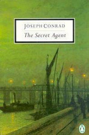Penguin Modern Classics: The Secret Agent by Joseph Conrad