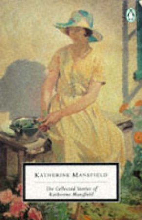 Penguin Modern Classics: The Collected Stories of Katherine Mansfield by Katherine Mansfield