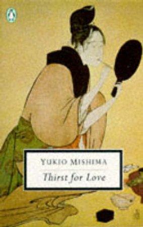 Penguin Modern Classics: Thirst for Love by Yukio Mishima