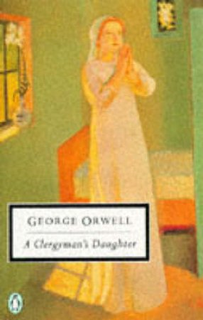 Penguin Modern Classics: A Clergyman's Daughter by George Orwell