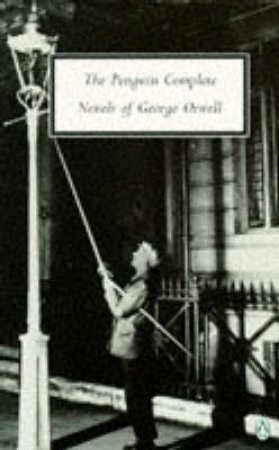 Penguin Modern Classics: The Complete Novels of George Orwell by George Orwell