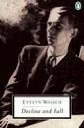 Penguin Modern Classics: Decline & Fall by Evelyn Waugh
