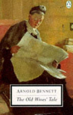 Penguin Modern Classics: The Old Wives' Tale by Arnold Bennett