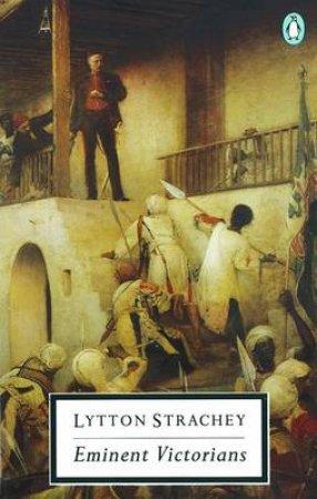 Penguin Modern Classics: Eminent Victorians by Lytton Strachey
