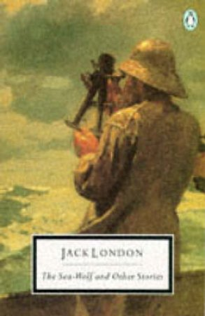 Penguin Modern Classics: The Sea Wolf & Other Stories by Jack London