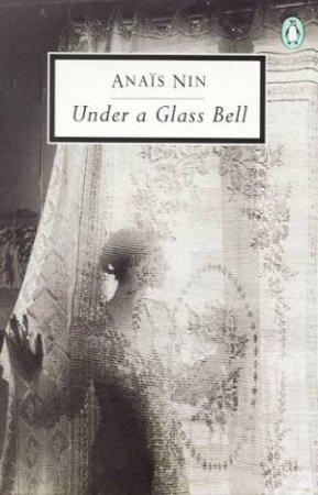 Penguin Modern Classics: Under a Glass Bell by Anais Nin