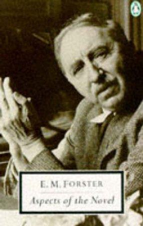 Penguin Modern Classics: Aspects of the Novel by E M Forster