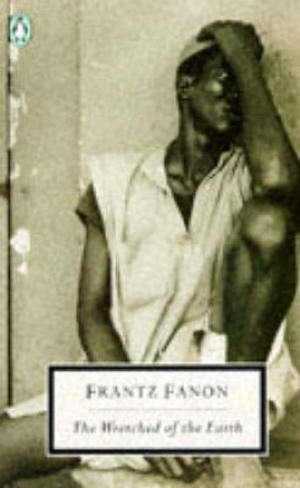 Penguin Modern Classics: The Wretched of the Earth by Frantz Fanon