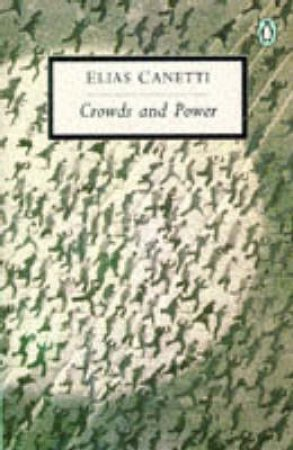 Penguin Modern Classics: Crowds & Power by Elias Canetti