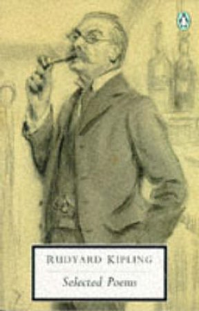 Penguin Modern Classics: Selected Poems: Kipling by Rudyard Kipling