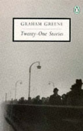 Penguin Modern Classics: Twenty-One Stories by Graham Greene