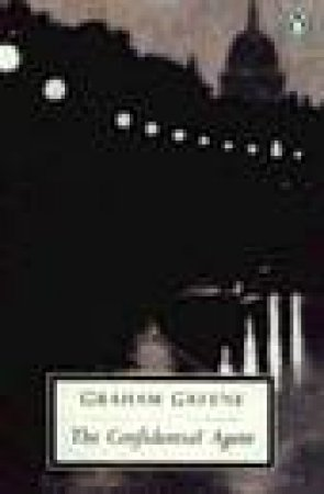 Penguin Modern Classics: The Confidential Agent: An Entertainment by Graham Greene