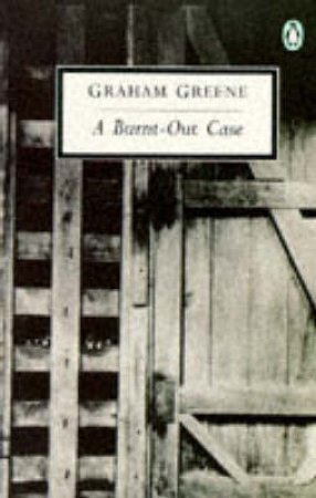 Penguin Modern Classics: A Burnt-Out Case by Graham Greene