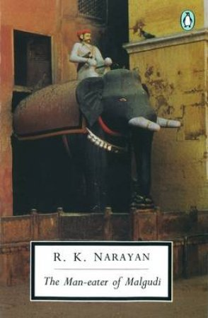Penguin Modern Classics: The Man-Eater of Malgudi by R K Narayan