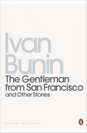 Penguin Modern Classics: The Gentleman from San Francisco & Other Stories by Ivan Bunin