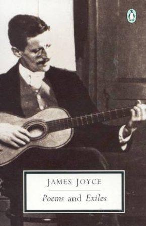 Penguin Modern Classics: Poems & Exiles by James Joyce