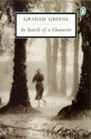 Penguin Modern Classics: In Search of a Character by Graham Greene