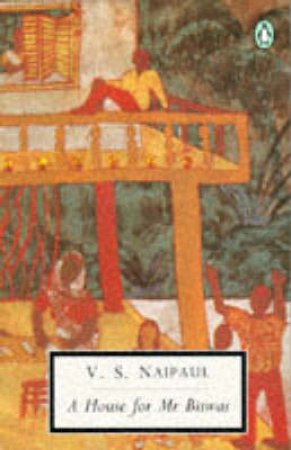 Penguin Modern Classics: A House for Mr Biswas by V S Naipaul