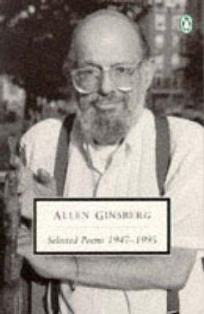 Penguin Classics: Selected Poems Of Allen Ginsberg 1947-1995 by Allen Ginsberg