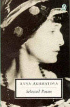 Penguin Modern Classics: Selected Poems: Akhmatova by Anna Akhmatova