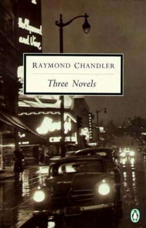 Penguin Modern Classics: Three Novels: The Big Sleep: Farewell My Lovely: The Long Goodbye by Raymond Chandler