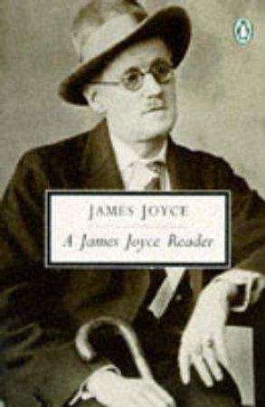 Penguin Modern Classics: A James Joyce Reader by James Joyce