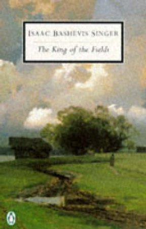 Penguin Modern Classics: The King of the Fields by Isaac Bashevis Singer