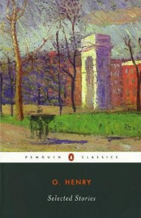 Penguin Modern Classics: Selected Stories: O Henry by O Henry