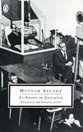 Penguin Modern Classics: Eichmann in Jerusalem by Hannah Arendt