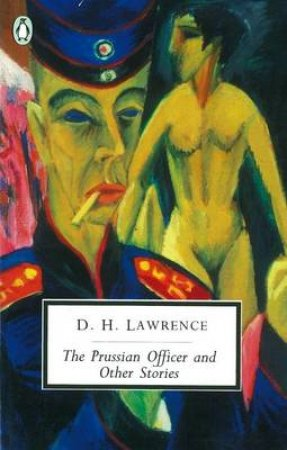 Penguin Modern Classics: The Prussian Officer & Other Stories by D H Lawrence