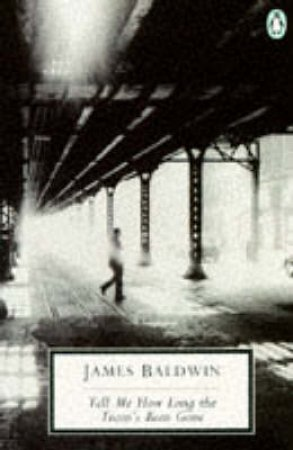 Penguin Modern Classics: Tell Me How Long the Train's Been Gone by James Baldwin