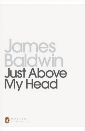 Penguin Modern Classics: Just Above My Head by James Baldwin