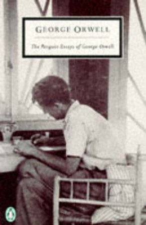 Penguin Modern Classics: The Essays of George Orwell by George Orwell