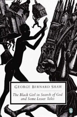 Penguin Modern Classics: The Black Girl In Search Of God by George Bernard Shaw