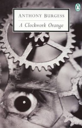 Penguin Modern Classics: A Clockwork Orange by Anthony Burgess