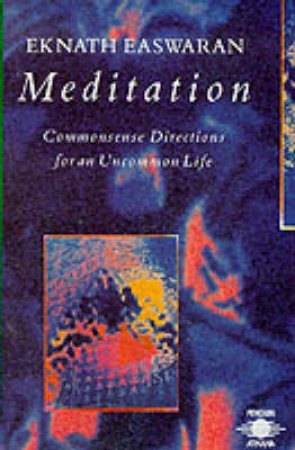 Meditation: Commonsense Directions for An Uncommon Life by Eknath Easwaran
