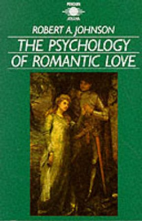 The Psychology of Romantic Love by Robert A Johnson