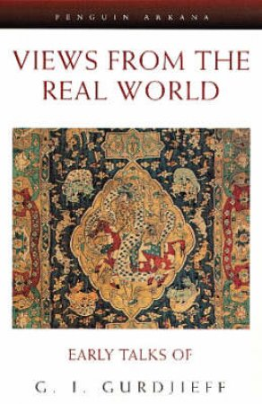 Views From The Real World by G I Gurdjieff