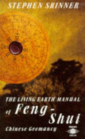 Living Earth Manual of Feng-Shui: Chinese G eomancy by Stephen Skinner