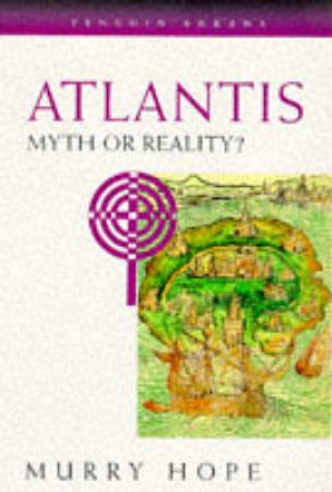 Atlantis: Myth Or Reality ? by Murry Hope