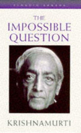 The Impossible Question by Jiddu Krishnamurti
