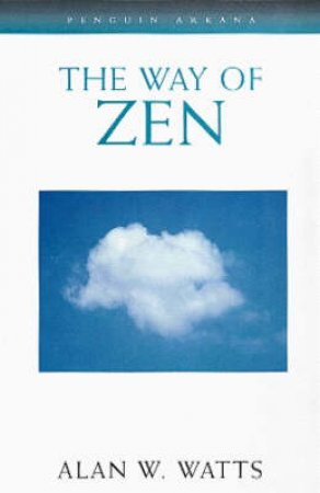 The Way of Zen by Alan W Watts