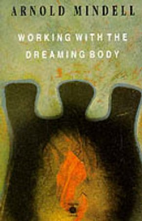 Working With the Dreaming Body by Arnold Mindell