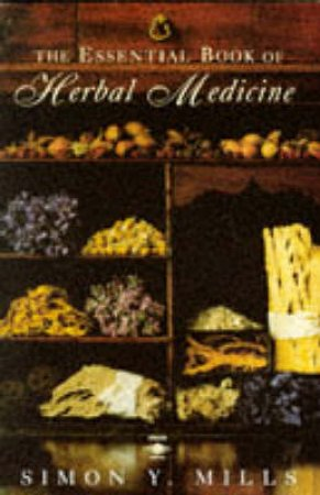 The Essential Book of Herbal Medicine by Simon Y Mills